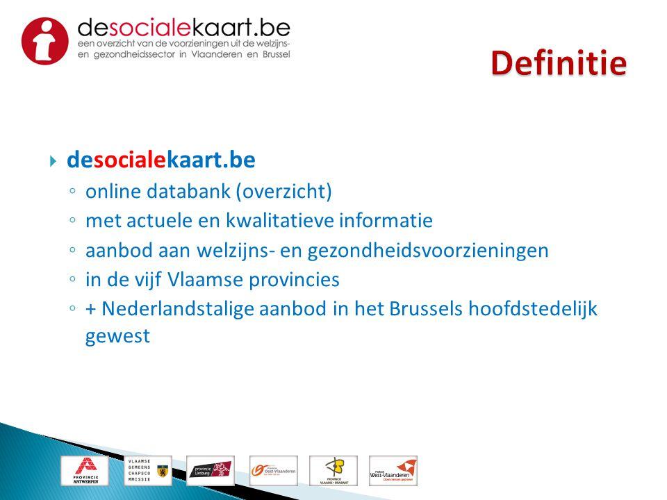  desocialekaart.be ◦ online databank (overzicht) ◦ met actuele en kwalitatieve informatie ◦ aanbod aan welzijns- en gezondheidsvoorzieningen ◦ in de