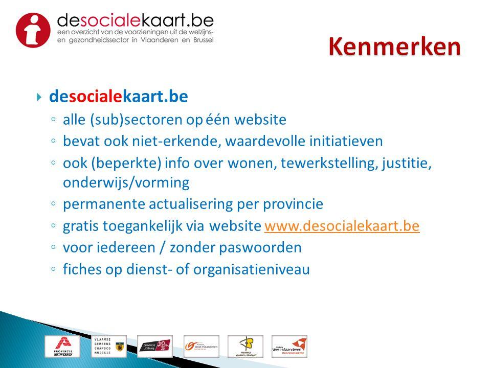  desocialekaart.be ◦ alle (sub)sectoren op één website ◦ bevat ook niet-erkende, waardevolle initiatieven ◦ ook (beperkte) info over wonen, tewerkste