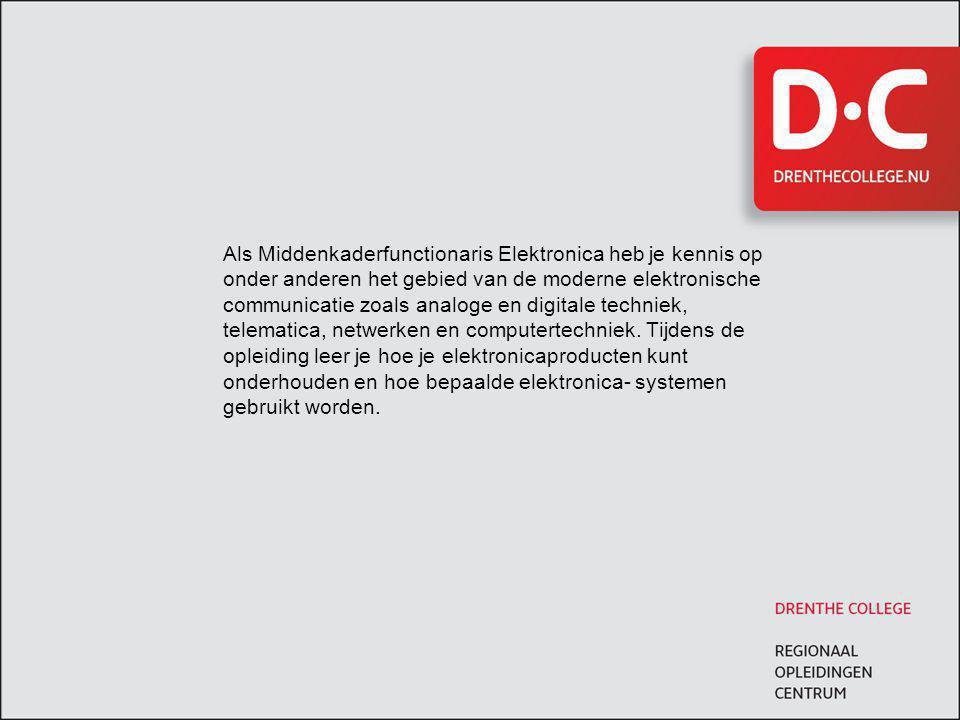 Toekomst •Als Middenkaderfunctionaris Elektronica hou je je bezig met moderne elektronische communicatie.