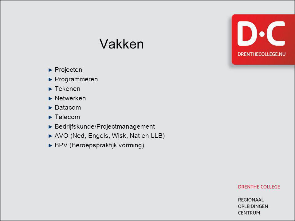Vakken Projecten Programmeren Tekenen Netwerken Datacom Telecom Bedrijfskunde/Projectmanagement AVO (Ned, Engels, Wisk, Nat en LLB) BPV (Beroepsprakti