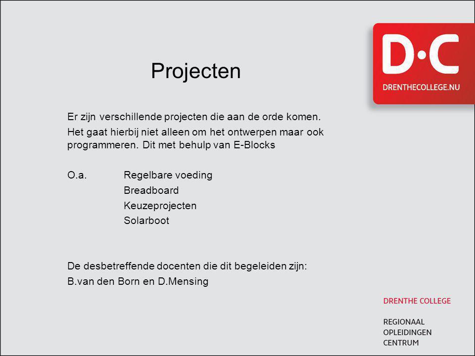 Projecten Er zijn verschillende projecten die aan de orde komen. Het gaat hierbij niet alleen om het ontwerpen maar ook programmeren. Dit met behulp v