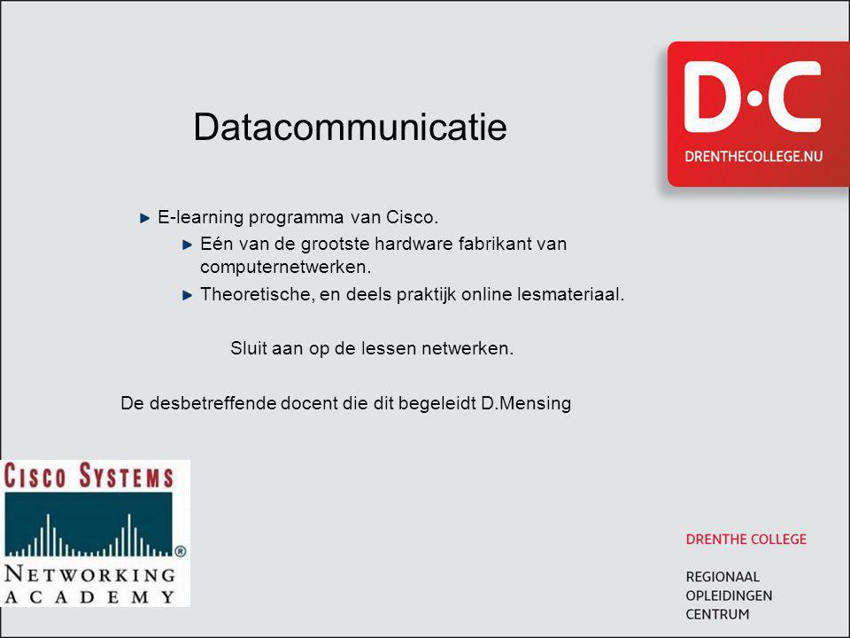 Datacommunicatie E-learning programma van Cisco. Eén van de grootste hardware fabrikant van computernetwerken. Theoretische, en deels praktijk online