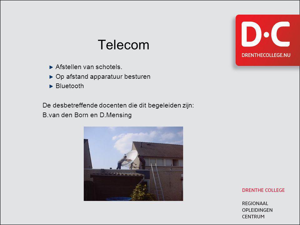 Telecom Afstellen van schotels. Op afstand apparatuur besturen Bluetooth De desbetreffende docenten die dit begeleiden zijn: B.van den Born en D.Mensi