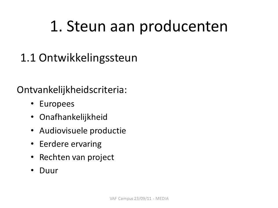 1. Steun aan producenten 1.1 Ontwikkelingssteun Ontvankelijkheidscriteria: • Europees • Onafhankelijkheid • Audiovisuele productie • Eerdere ervaring