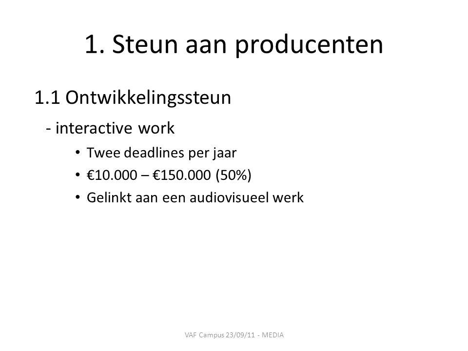 1. Steun aan producenten 1.1 Ontwikkelingssteun - interactive work • Twee deadlines per jaar • €10.000 – €150.000 (50%) • Gelinkt aan een audiovisueel