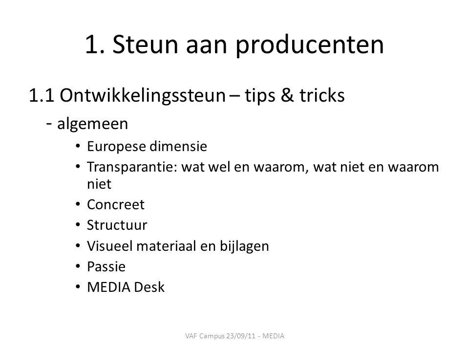 1. Steun aan producenten 1.1 Ontwikkelingssteun – tips & tricks - algemeen • Europese dimensie • Transparantie: wat wel en waarom, wat niet en waarom