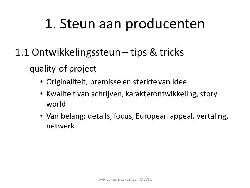 1. Steun aan producenten 1.1 Ontwikkelingssteun – tips & tricks - quality of project • Originaliteit, premisse en sterkte van idee • Kwaliteit van sch