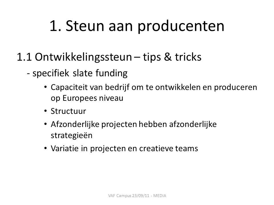 1. Steun aan producenten 1.1 Ontwikkelingssteun – tips & tricks - specifiek slate funding • Capaciteit van bedrijf om te ontwikkelen en produceren op