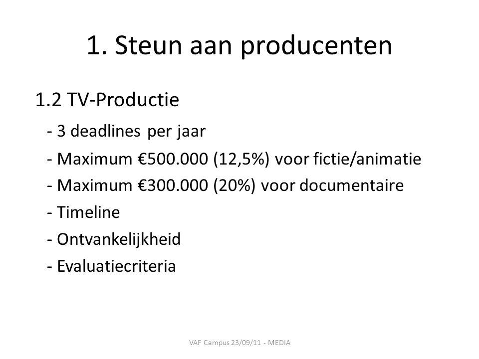 1. Steun aan producenten 1.2 TV-Productie - 3 deadlines per jaar - Maximum €500.000 (12,5%) voor fictie/animatie - Maximum €300.000 (20%) voor documen