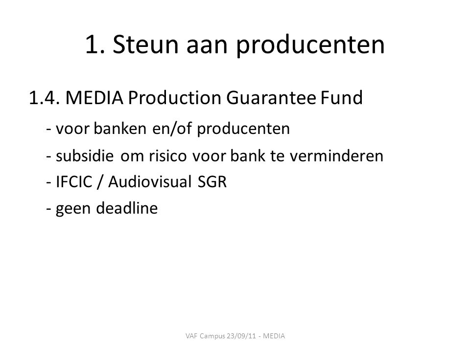 1. Steun aan producenten 1.4. MEDIA Production Guarantee Fund - voor banken en/of producenten - subsidie om risico voor bank te verminderen - IFCIC /