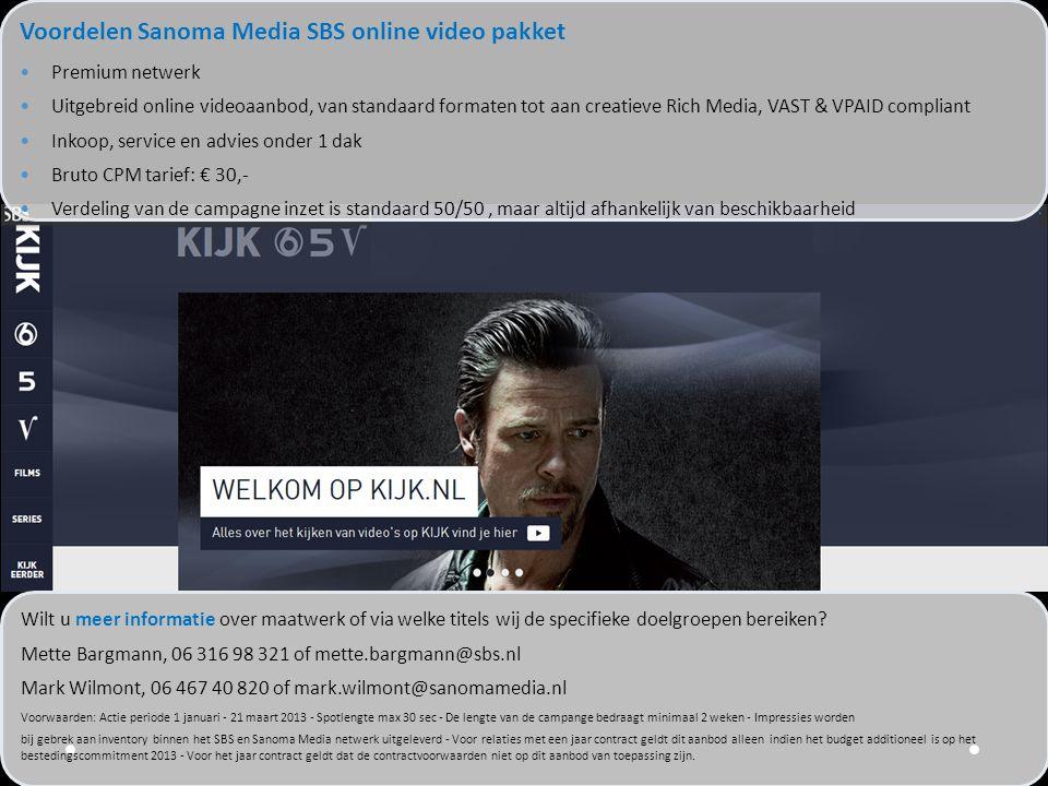 Voordelen Sanoma Media SBS online video pakket •Premium netwerk •Uitgebreid online videoaanbod, van standaard formaten tot aan creatieve Rich Media, V