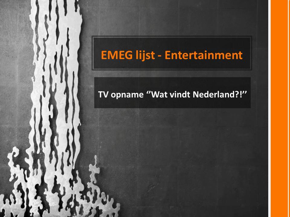 EMEG lijst - Entertainment TV opname ''Wat vindt Nederland?!''