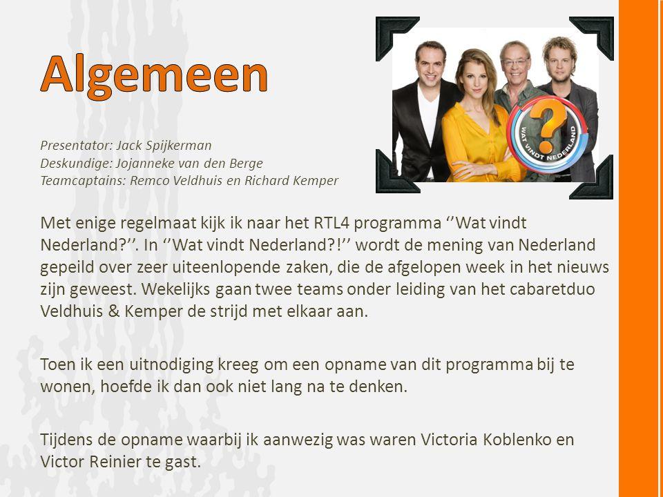 Met enige regelmaat kijk ik naar het RTL4 programma ''Wat vindt Nederland?''.