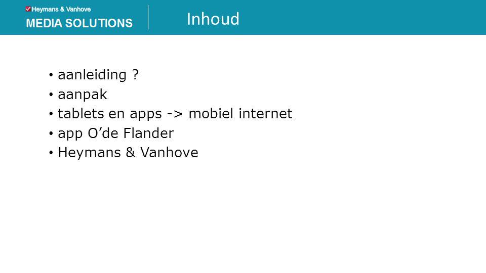 Inhoud • aanleiding ? • aanpak • tablets en apps -> mobiel internet • app O'de Flander • Heymans & Vanhove