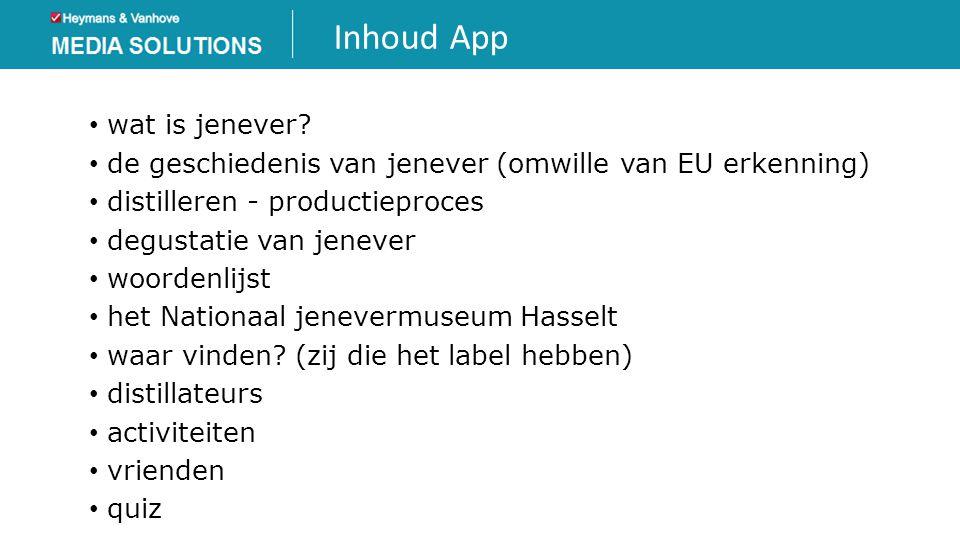 Inhoud App • wat is jenever? • de geschiedenis van jenever (omwille van EU erkenning) • distilleren - productieproces • degustatie van jenever • woord