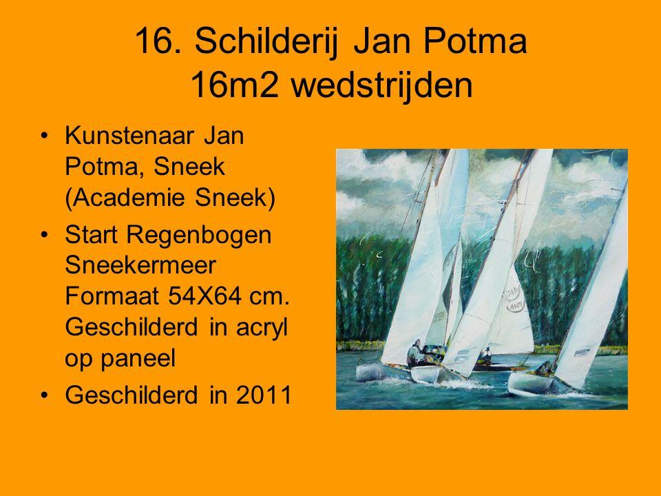 16. Schilderij Jan Potma 16m2 wedstrijden •Kunstenaar Jan Potma, Sneek (Academie Sneek) •Start Regenbogen Sneekermeer Formaat 54X64 cm. Geschilderd in