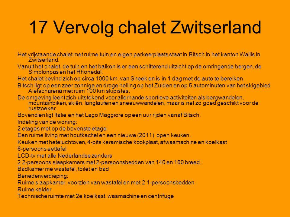 17 Vervolg chalet Zwitserland Het vrijstaande chalet met ruime tuin en eigen parkeerplaats staat in Bitsch in het kanton Wallis in Zwitserland. Vanuit