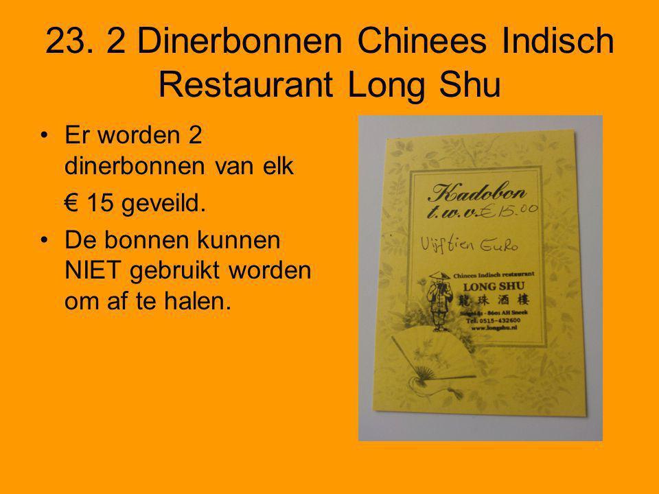 23. 2 Dinerbonnen Chinees Indisch Restaurant Long Shu •Er worden 2 dinerbonnen van elk € 15 geveild. •De bonnen kunnen NIET gebruikt worden om af te h