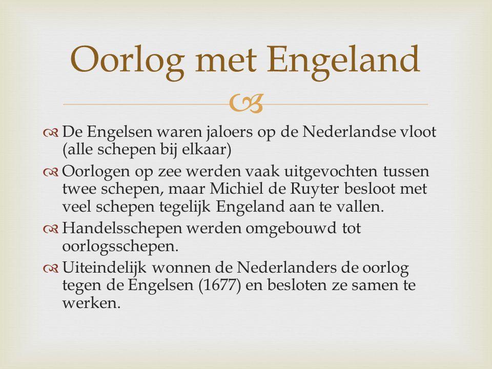   De Engelsen waren jaloers op de Nederlandse vloot (alle schepen bij elkaar)  Oorlogen op zee werden vaak uitgevochten tussen twee schepen, maar M