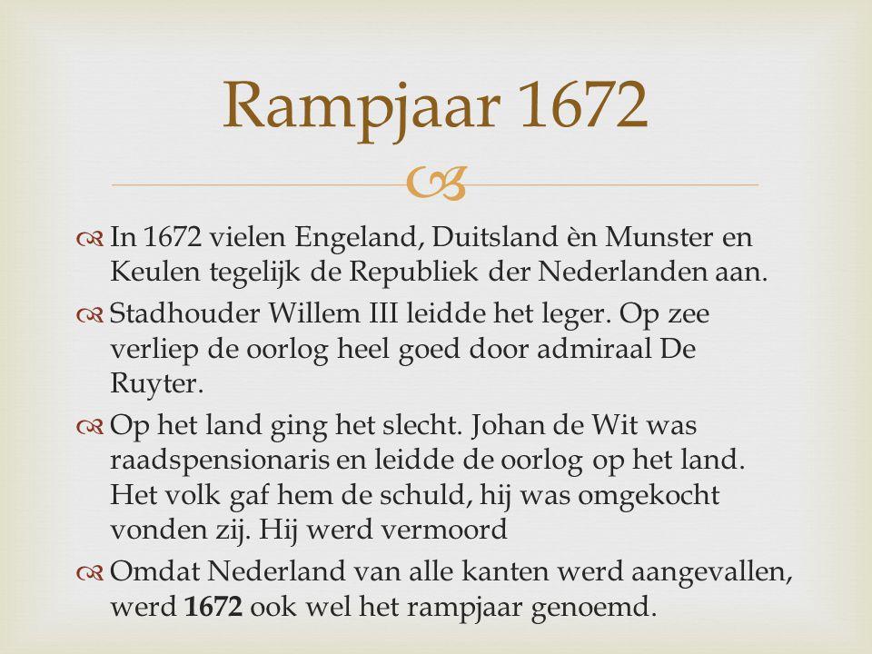   In 1672 vielen Engeland, Duitsland èn Munster en Keulen tegelijk de Republiek der Nederlanden aan.  Stadhouder Willem III leidde het leger. Op ze
