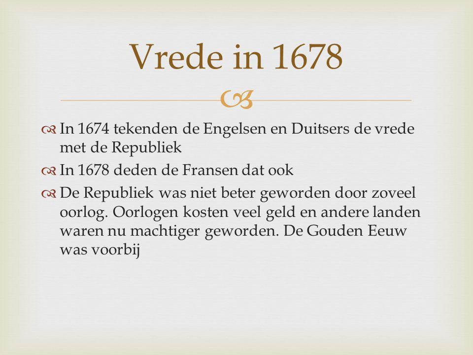   In 1674 tekenden de Engelsen en Duitsers de vrede met de Republiek  In 1678 deden de Fransen dat ook  De Republiek was niet beter geworden door