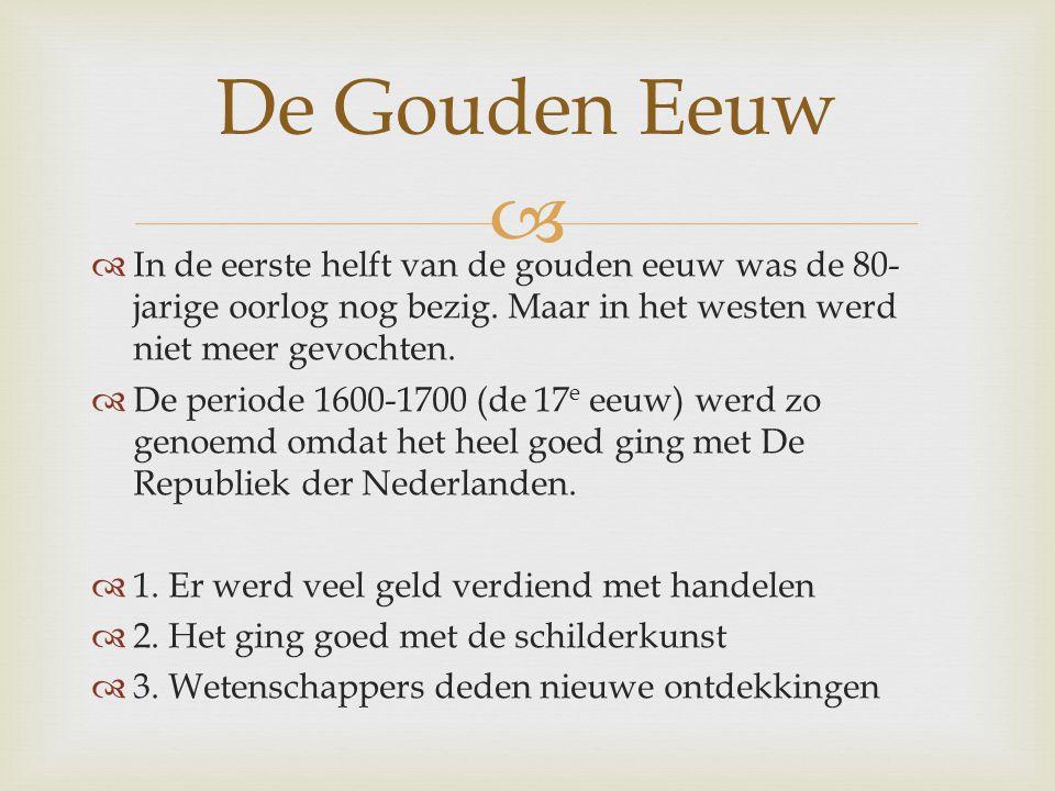   In de eerste helft van de gouden eeuw was de 80- jarige oorlog nog bezig. Maar in het westen werd niet meer gevochten.  De periode 1600-1700 (de