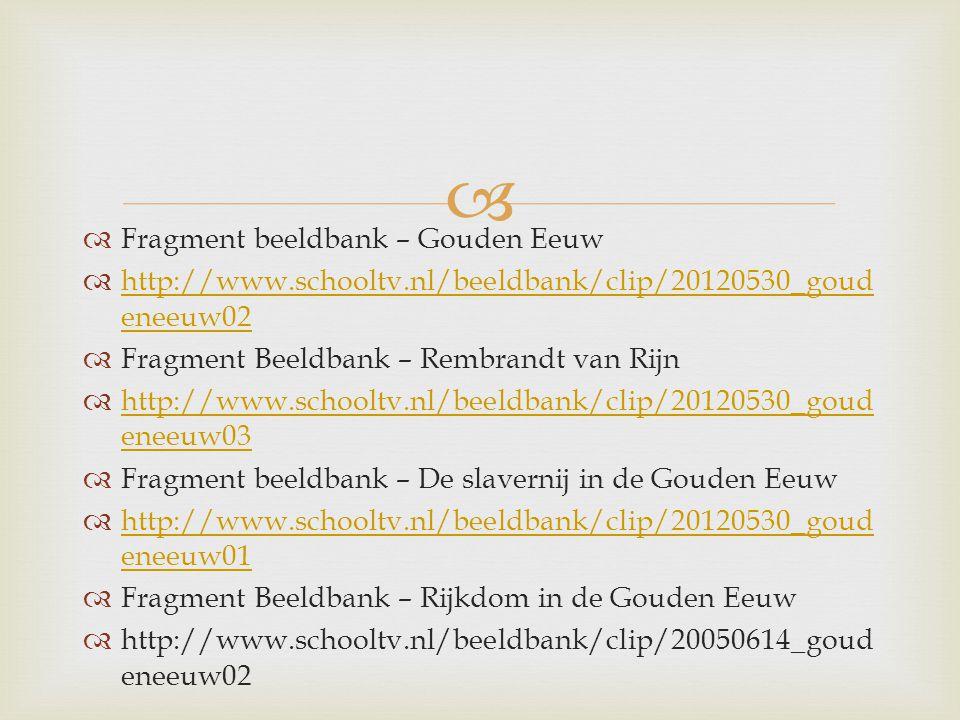   Aflevering Klokhuis- De Gouden Eeuw  http://www.hetklokhuis.nl/tv-uitzending/2124 http://www.hetklokhuis.nl/tv-uitzending/2124  Aflevering – De Slavernij Junior  http://www.schooltv.nl/docent/project/3296108/d e-slavernij-junior/3305132/afleveringen/ http://www.schooltv.nl/docent/project/3296108/d e-slavernij-junior/3305132/afleveringen/
