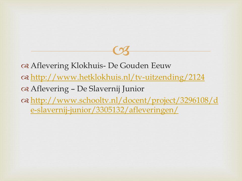   Aflevering Klokhuis- De Gouden Eeuw  http://www.hetklokhuis.nl/tv-uitzending/2124 http://www.hetklokhuis.nl/tv-uitzending/2124  Aflevering – De