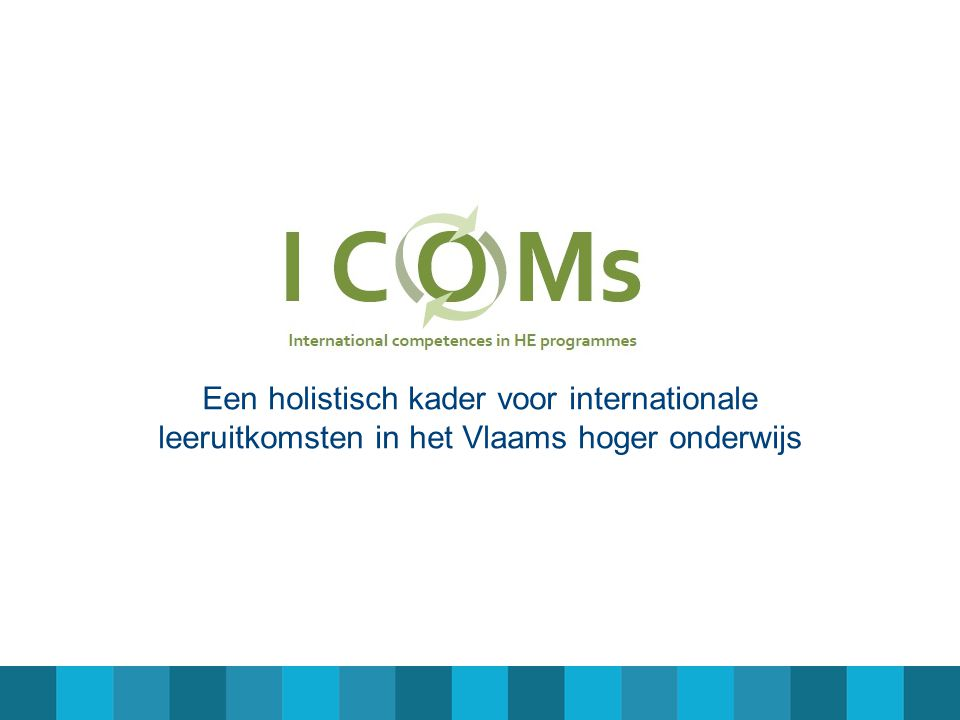 Meer informatie ICOMs • Website : www.internationalecompetenties.be (vanaf 1 december 2013)www.internationalecompetenties.be • Email: info@internationalecompetenties.beinfo@internationalecompetenties.be • Sharing: good practice -formulier