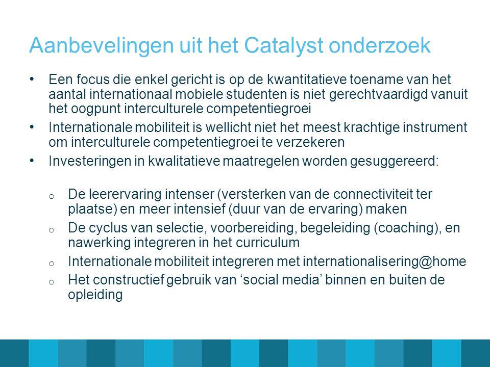 Aanbevelingen uit het Catalyst onderzoek • Een focus die enkel gericht is op de kwantitatieve toename van het aantal internationaal mobiele studenten