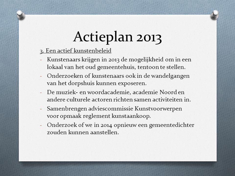 Actieplan 2013 3. Een actief kunstenbeleid - Kunstenaars krijgen in 2013 de mogelijkheid om in een lokaal van het oud gemeentehuis, tentoon te stellen