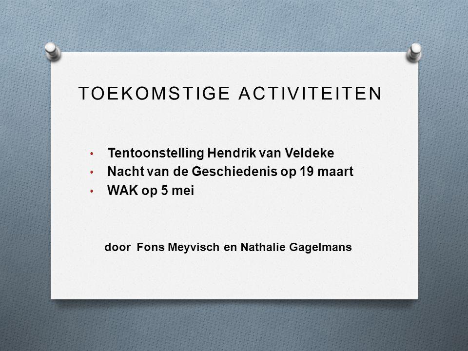 • Tentoonstelling Hendrik van Veldeke • Nacht van de Geschiedenis op 19 maart • WAK op 5 mei door Fons Meyvisch en Nathalie Gagelmans TOEKOMSTIGE ACTI