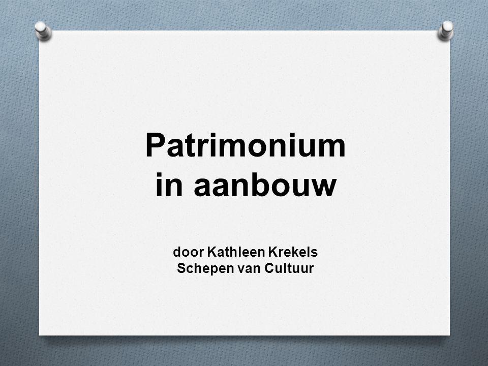 Patrimonium in aanbouw door Kathleen Krekels Schepen van Cultuur