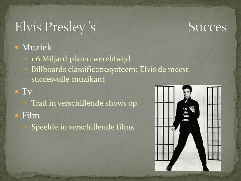  Muziek  1,6 Miljard platen wereldwijd  Billboards classificatiesysteem: Elvis de meest succesvolle muzikant  Tv  Trad in verschillende shows op