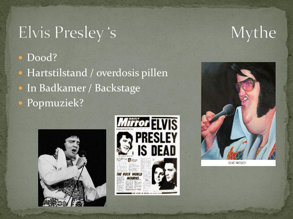  Dood?  Hartstilstand / overdosis pillen  In Badkamer / Backstage  Popmuziek?