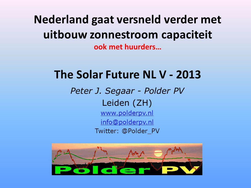 Nederland gaat versneld verder met uitbouw zonnestroom capaciteit ook met huurders… The Solar Future NL V - 2013 Peter J. Segaar - Polder PV Leiden (Z