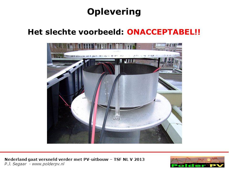 Nederland gaat versneld verder met PV-uitbouw – TSF NL V 2013 P.J. Segaar - www.polderpv.nl Oplevering Het slechte voorbeeld: ONACCEPTABEL!!