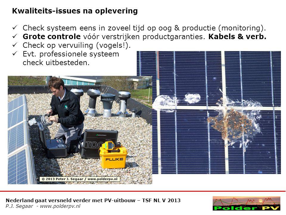 Nederland gaat versneld verder met PV-uitbouw – TSF NL V 2013 P.J. Segaar - www.polderpv.nl Kwaliteits-issues na oplevering  Check systeem eens in zo