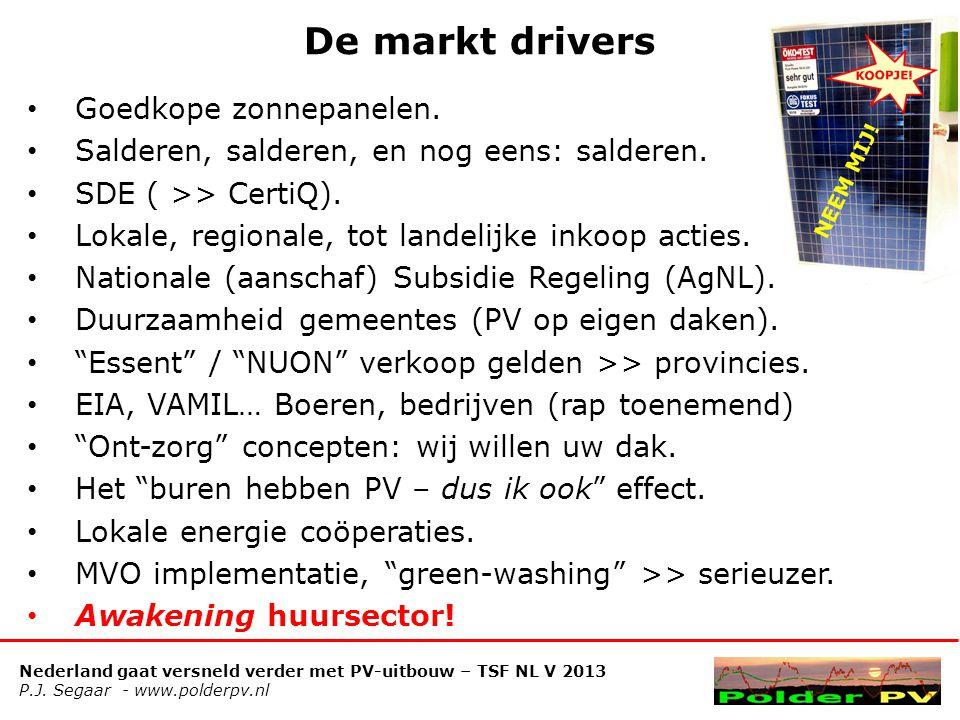 Nederland gaat versneld verder met PV-uitbouw – TSF NL V 2013 P.J. Segaar - www.polderpv.nl De markt drivers • Goedkope zonnepanelen. • Salderen, sald