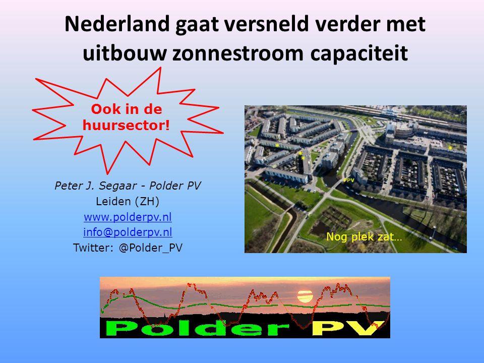 Nederland gaat versneld verder met uitbouw zonnestroom capaciteit Peter J. Segaar - Polder PV Leiden (ZH) www.polderpv.nl info@polderpv.nl Twitter: @P
