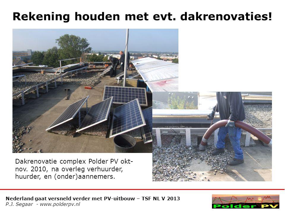 Nederland gaat versneld verder met PV-uitbouw – TSF NL V 2013 P.J. Segaar - www.polderpv.nl Rekening houden met evt. dakrenovaties! Dakrenovatie compl