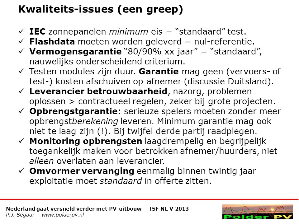 Nederland gaat versneld verder met PV-uitbouw – TSF NL V 2013 P.J. Segaar - www.polderpv.nl Kwaliteits-issues (een greep)  IEC zonnepanelen minimum e