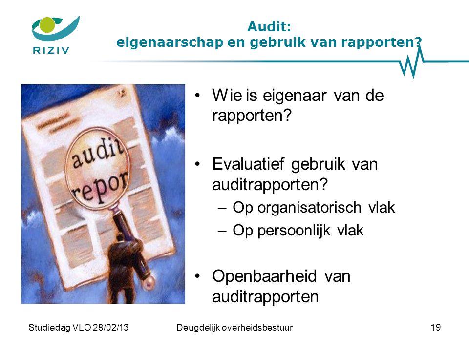 Audit: eigenaarschap en gebruik van rapporten? •Wie is eigenaar van de rapporten? •Evaluatief gebruik van auditrapporten? –Op organisatorisch vlak –Op