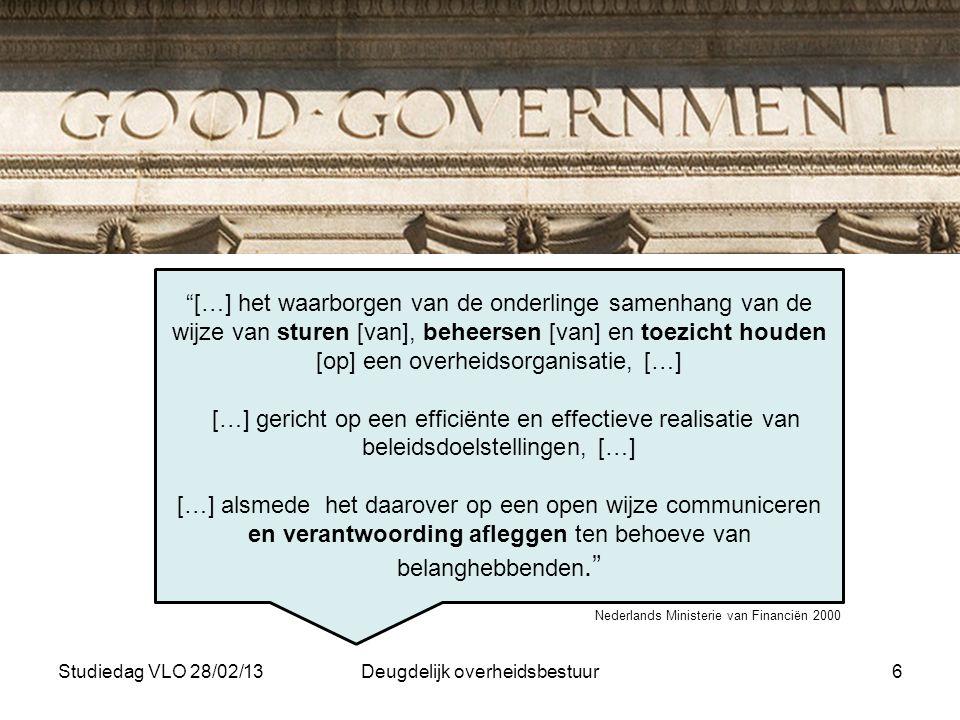 """Studiedag VLO 28/02/13Deugdelijk overheidsbestuur6 """"[…] het waarborgen van de onderlinge samenhang van de wijze van sturen [van], beheersen [van] en t"""