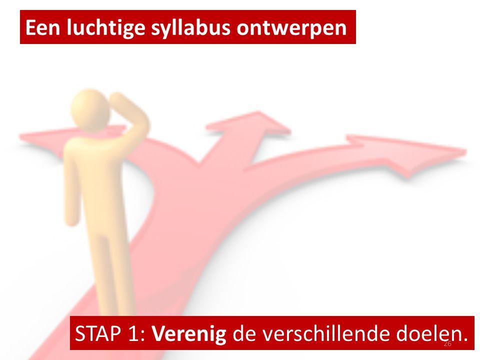Een luchtige syllabus ontwerpen STAP 1: Verenig de verschillende doelen. 26