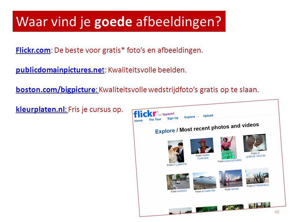 Waar vind je goede afbeeldingen? Flickr.comFlickr.com: De beste voor gratis* foto's en afbeeldingen. publicdomainpictures.netpublicdomainpictures.net: