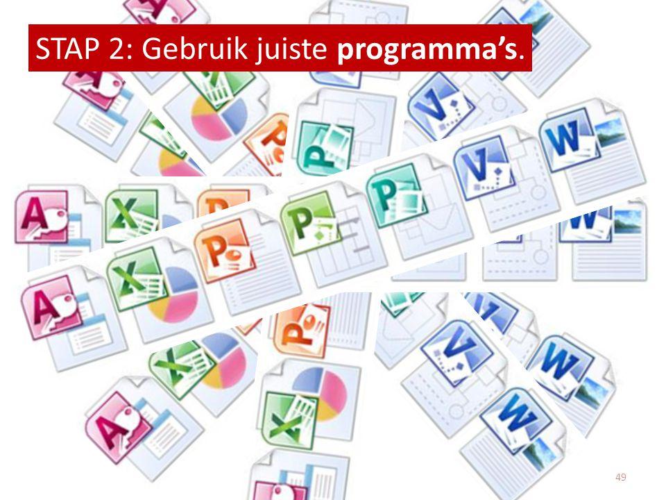 STAP 2: Gebruik juiste programma's. 49