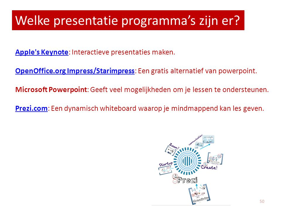 Welke presentatie programma's zijn er? Apple's KeynoteApple's Keynote: Interactieve presentaties maken. OpenOffice.org Impress/StarimpressOpenOffice.o
