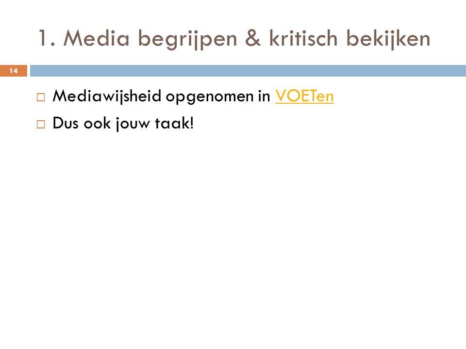 1. Media begrijpen & kritisch bekijken 14  Mediawijsheid opgenomen in VOETenVOETen  Dus ook jouw taak!
