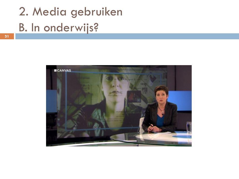 2. Media gebruiken B. In onderwijs? 31